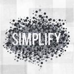 Words of Wisdom: Simplify